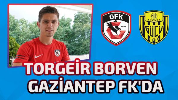 Torgeir Borven  resmen Gaziantep FK'da
