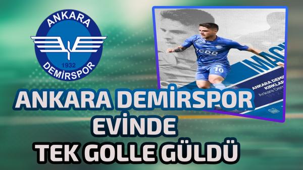 Ankara Demirspor evinde tek golle güldü
