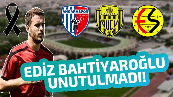 Ankaragücü ve Ankaraspor Ediz Bahtiyaroğlu'nu unutmadı!