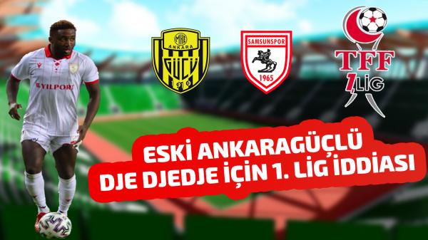 Eski Ankaragüçlü Dje Djedje için 1. Lig iddiası