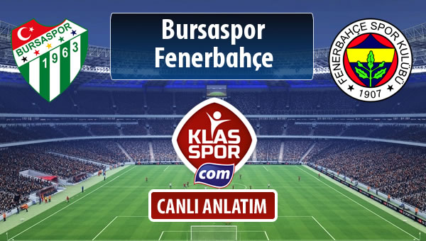 Bursaspor - Fenerbahçe sahaya hangi kadro ile çıkıyor?