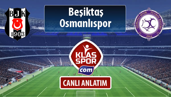 Beşiktaş - Osmanlıspor sahaya hangi kadro ile çıkıyor?