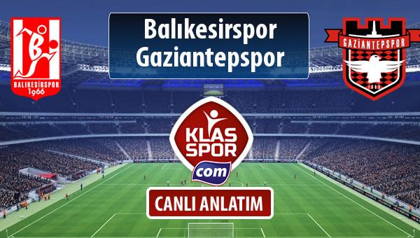 Balıkesirspor Baltok - Gaziantepspor sahaya hangi kadro ile çıkıyor?