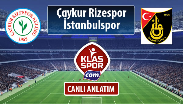 Çaykur Rizespor - İstanbulspor maç kadroları belli oldu...