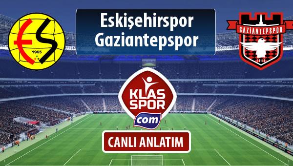 Eskişehirspor - Gaziantepspor sahaya hangi kadro ile çıkıyor?