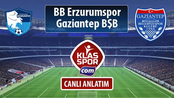 BB Erzurumspor - Gazişehir Gaziantep FK sahaya hangi kadro ile çıkıyor?