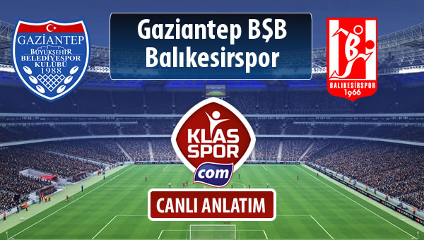 Gazişehir Gaziantep FK - Balıkesirspor Baltok sahaya hangi kadro ile çıkıyor?