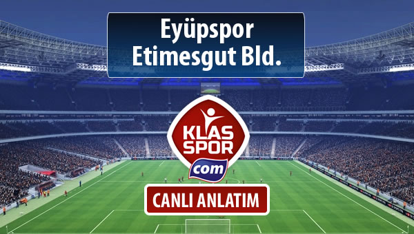 Eyüpspor - Etimesgut Bld. maç kadroları belli oldu...