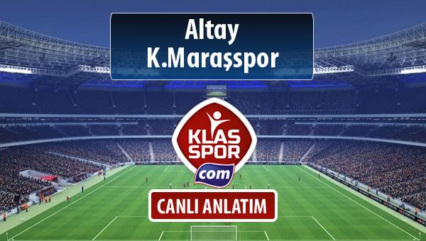 Altay - K.Maraşspor sahaya hangi kadro ile çıkıyor?