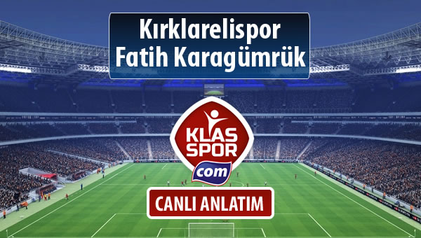 Kırklarelispor - Fatih Karagümrük sahaya hangi kadro ile çıkıyor?