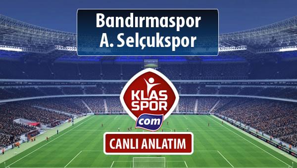 Bandırmaspor - A. Selçukspor maç kadroları belli oldu...