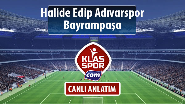 İşte Halide Edip Adıvarspor - Bayrampaşa maçında ilk 11'ler