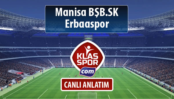 Manisa BŞB.SK - Erbaaspor sahaya hangi kadro ile çıkıyor?