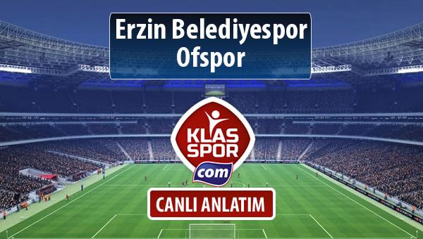 Erzin Belediyespor - Ofspor sahaya hangi kadro ile çıkıyor?