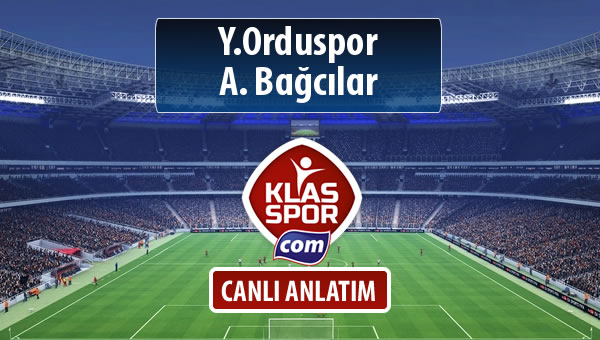 Y.Orduspor - A. Bağcılar maç kadroları belli oldu...