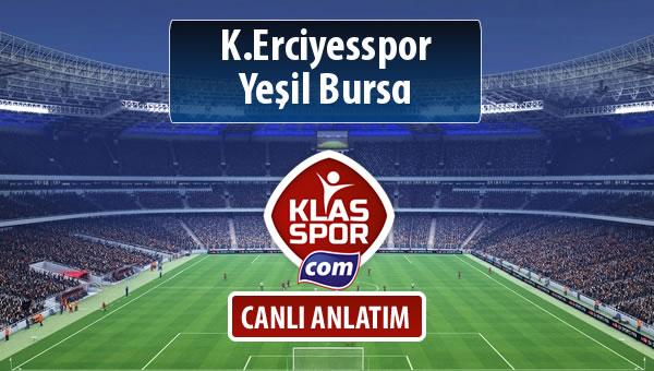 K.Erciyesspor - Yeşil Bursa sahaya hangi kadro ile çıkıyor?