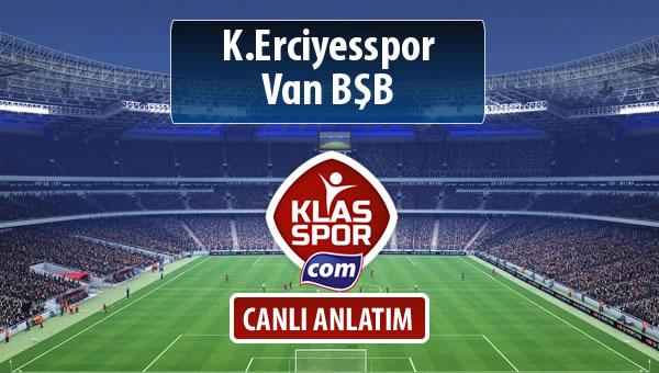K.Erciyesspor - Van BŞB sahaya hangi kadro ile çıkıyor?
