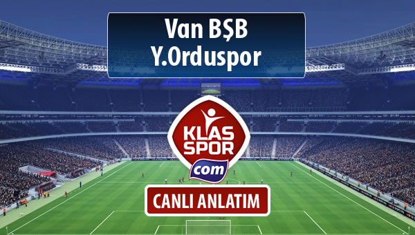 İşte Van BŞB - Y.Orduspor maçında ilk 11'ler