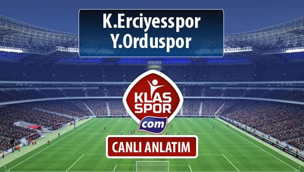 K.Erciyesspor - Y.Orduspor sahaya hangi kadro ile çıkıyor?