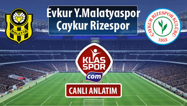 Evkur Y.Malatyaspor - Çaykur Rizespor sahaya hangi kadro ile çıkıyor?