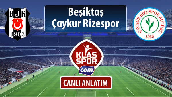 Beşiktaş - Çaykur Rizespor sahaya hangi kadro ile çıkıyor?