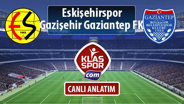 Eskişehirspor - Gazişehir Gaziantep FK sahaya hangi kadro ile çıkıyor?
