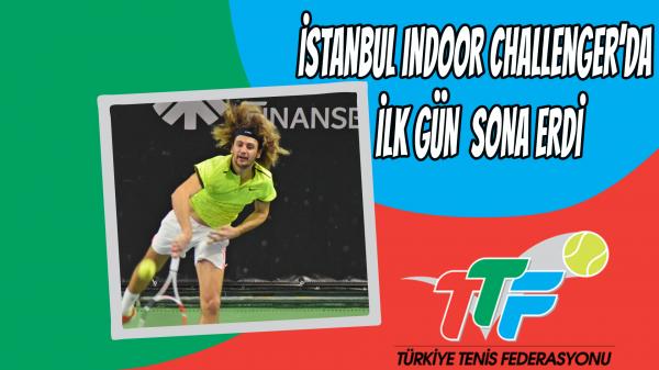 İstanbul Indoor Challenger'da İlk Gün Sona Erdi