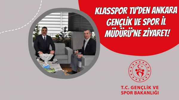 Klasspor Tv'den Ankara Gençlik ve Spor İl Müdürü'ne ziyaret!