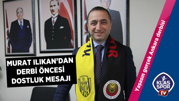 Murat Ilıkan'dan derbi öncesi dostluk mesajı