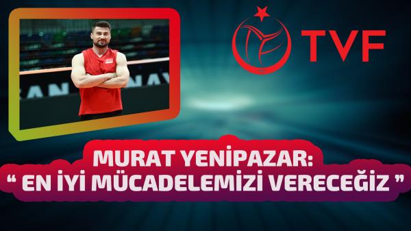 """Murat Yenipazar: """"En iyi mücadelemizi vereceğiz"""""""
