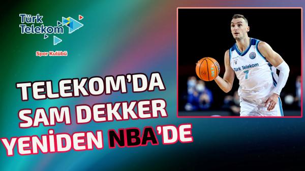 Telekom'da Sam Dekker yeniden NBA'de