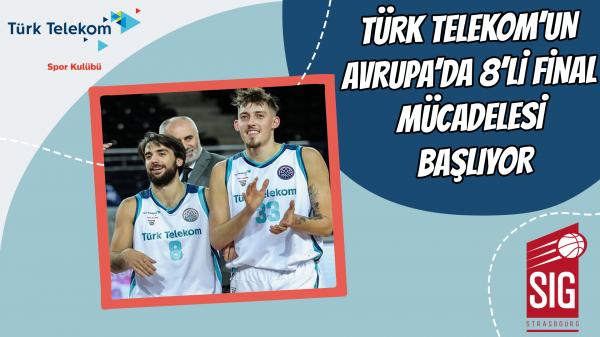 Türk Telekom'un Avrupa'da 8'li final mücadelesi başlıyor