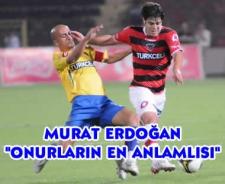 """Murat Erdoğan """"En anlamlı görev"""""""