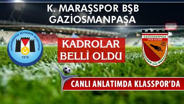 İşte K. Maraşspor BŞB - Gaziosmanpaşa maçında ilk 11'ler