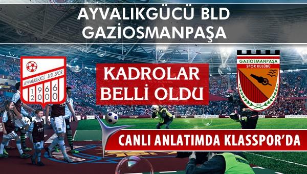 Ayvalıkgücü Bld - Gaziosmanpaşa maç kadroları belli oldu...