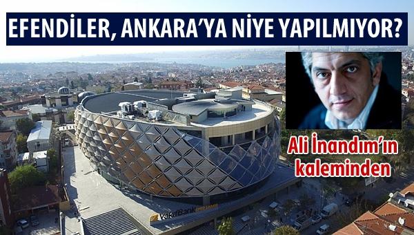 Efendiler, Ankara'ya neden yapılmıyor?
