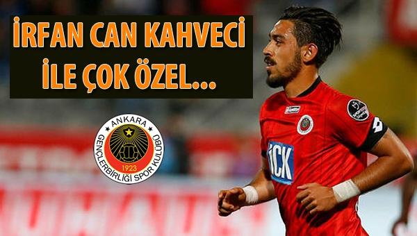 İrfan Can Kahveci ile çok özel...