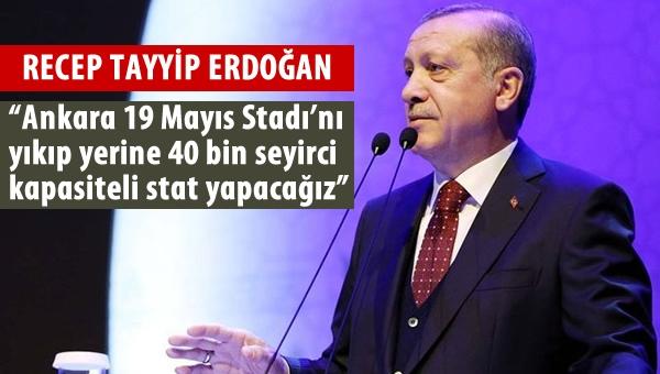"""Erdoğan: """"19 Mayıs'ın yerine 40 bin kişilik stadyum"""""""