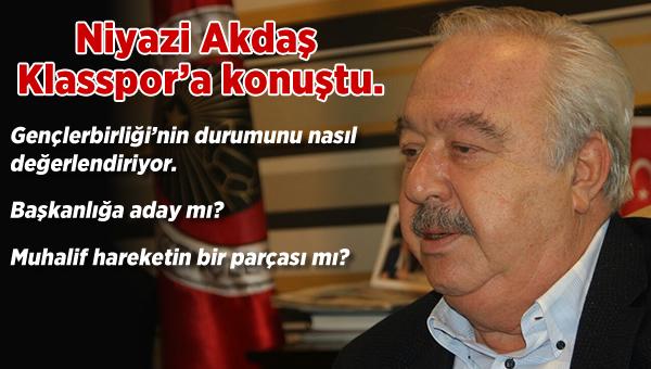 Niyazi Akdaş'dan Klasspor'a özel açıklamalar...