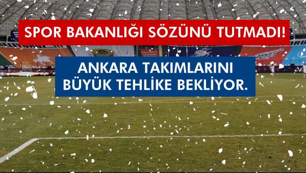Bakanlık sözünü tutmadı. Ankara futbolunu büyük bir tehlike bekliyor...