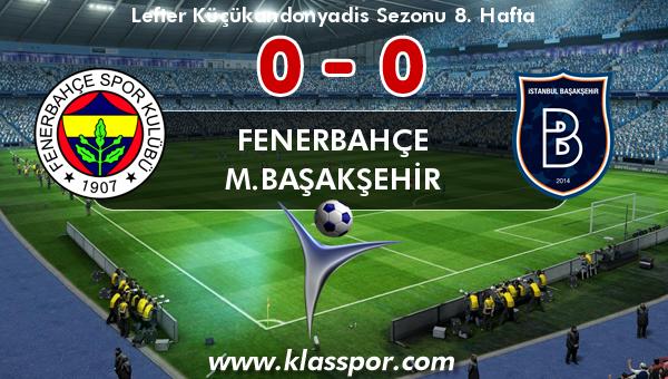 Fenerbahçe 0 - M.Başakşehir 0
