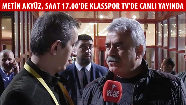 Metin Akyüz, Klasspor TV'de saat 17.00'de canlı yayında