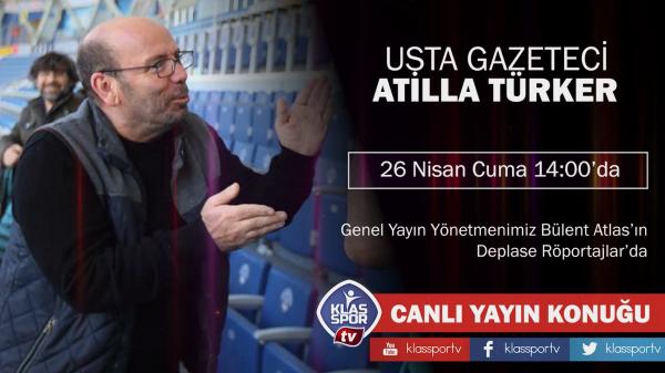 Atilla Türker, Deplase Röportajlar'da