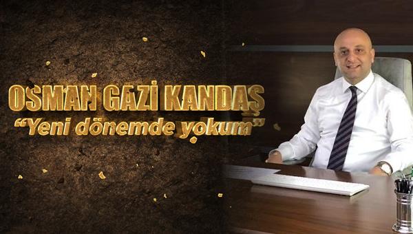 """Osman Gazi Kandaş """"Yeni dönemde yokum"""" dedi..."""