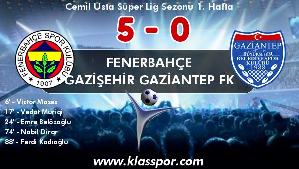 Fenerbahçe 5 - Gazişehir Gaziantep FK 0