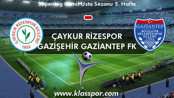 Çaykur Rizespor  - Gazişehir Gaziantep FK