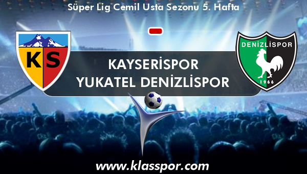 Kayserispor  - Yukatel Denizlispor