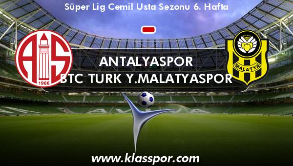 Antalyaspor  - BTC Turk Y.Malatyaspor