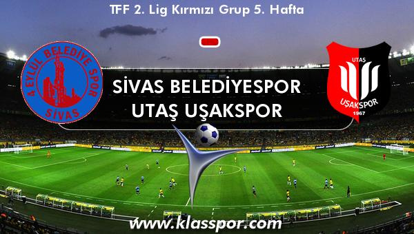 Sivas Belediyespor  - Utaş Uşakspor