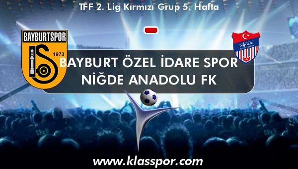 Bayburt Özel İdare Spor  - Niğde Anadolu FK